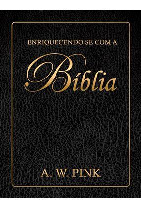 Enriquecendose Com A Bíblia - Pink,A. W.   Tagrny.org