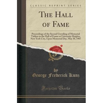The Hall Of Fame - Proceedings Of The Second Unveiling Of Memorial Tablets In The Hall Of Frame At University Heights, N