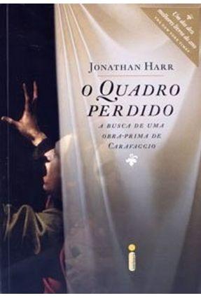 O Quadro Perdido - A Busca de uma Obra-prima de Caravaggio - Harr,Jonathan   Hoshan.org