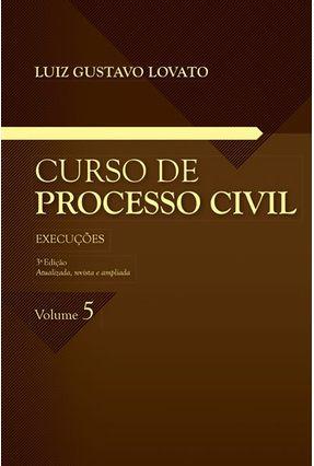 Curso De Processo Civil – Execuções – Vol. 5 - Lovato,Luís Gustavo | Tagrny.org