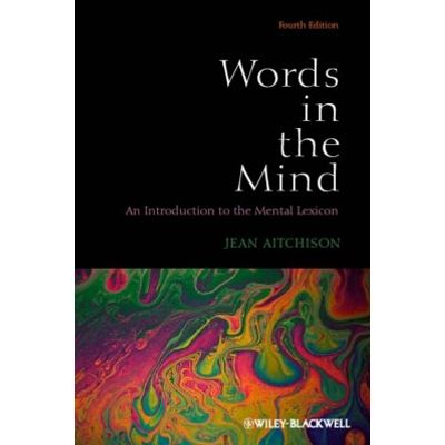 Words in the Mind - An Introduction to the Mental Lexicon