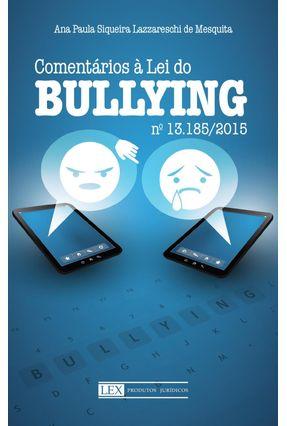 Comentários À Lei do Bullying Nº 13.185/2015 - Saraiva
