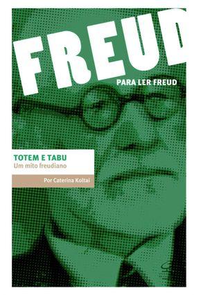 Totem e Tabu - Um Mito Freudiano - Col. Para Ler Freud