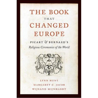 The Book That Changed Europe - Picart & Bernard's Religious Ceremonies Of The World