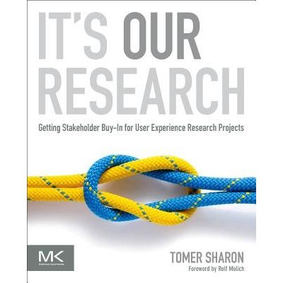 It's Our Research - Getting Stakeholder Buy-In For User Experience Research Projects