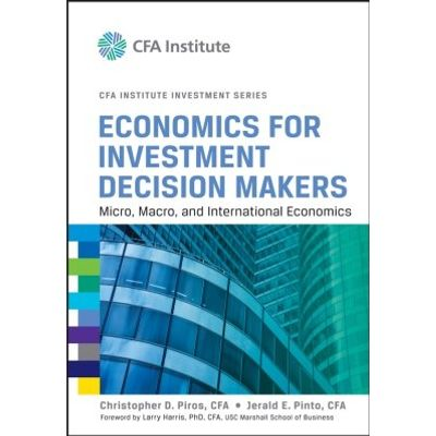 Economics for Investment Decision Makers - Micro, Macro, and International Economics