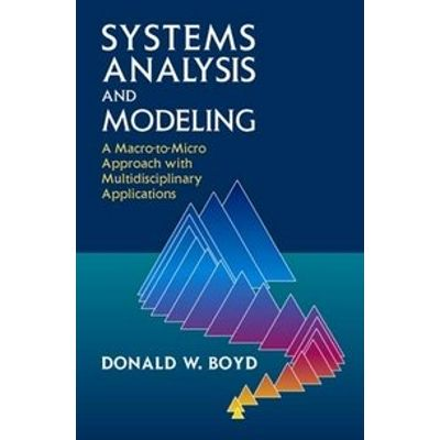 Systems Analysis And Modeling - A Macro-To-Micro Approach With Multidisciplinary Applications