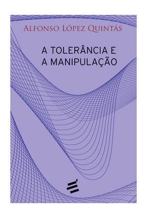 A Tolerância e A Manipulação - Alfonso López Quintás | Tagrny.org