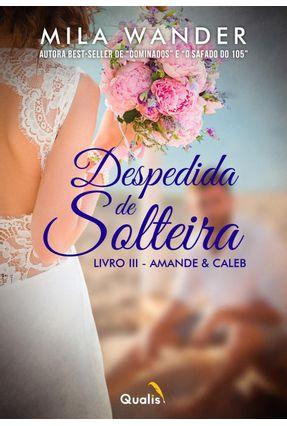 Despedida De Solteira - Amande & Caleb - Livro III - Wander,Mila   Hoshan.org