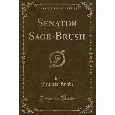 Senator Sage-Brush (Classic Reprint)