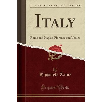 Italy - Rome And Naples, Florence And Venice (Classic Reprint)