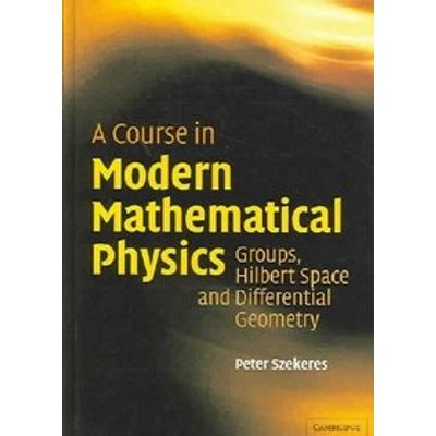 A Course in Modern Mathematical Physics - Groups, Hilbert Space and Differential Geometry