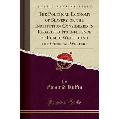 The Political Economy Of Slavery, Or The Institution Considered In Regard To Its Influence Of Public Wealth And The Gene