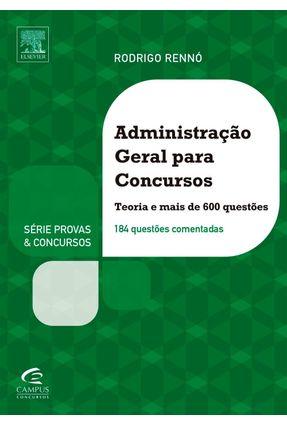 Administração Geral Para Concursos - Teoria e Mais de 600 Questões - Série Provas & Concursos - RENNÓ,RODRIGO | Tagrny.org