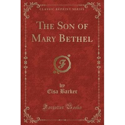 The Son Of Mary Bethel (Classic Reprint)