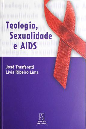 Teologia, Sexualidade E Aids - Trasferetti,José Antonio   Hoshan.org