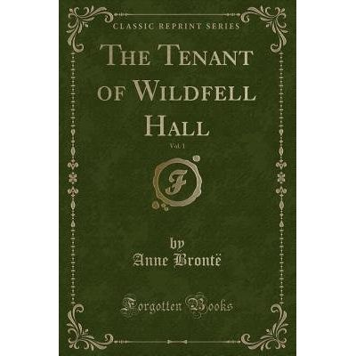 The Tenant Of Wildfell Hall, Vol. 1 (Classic Reprint)