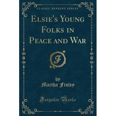 Elsie's Young Folks In Peace And War (Classic Reprint)