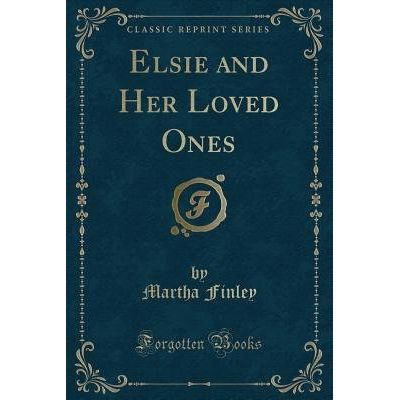 Elsie And Her Loved Ones (Classic Reprint)