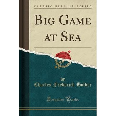 Big Game At Sea (Classic Reprint)