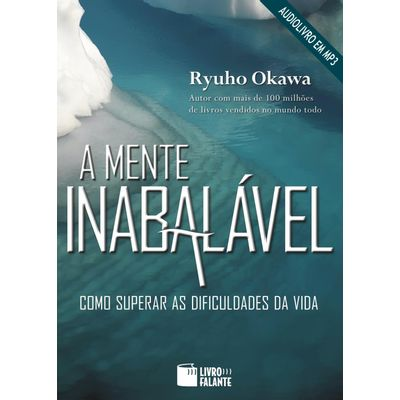 A Mente Inabalável - Como Superar As Dificuldades da Vida - Audiolivro MP3
