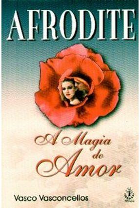 Edição antiga - Afrodite a Magia do Amor - Vasconcellos,Vasco | Hoshan.org