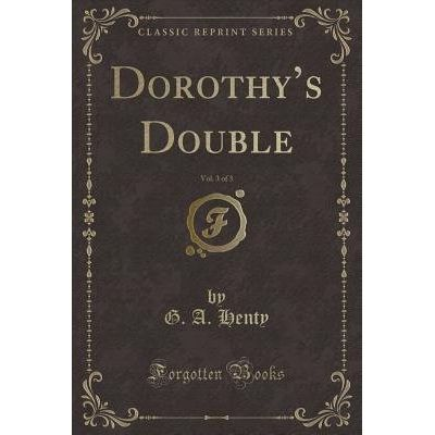 Dorothy's Double, Vol. 3 Of 3 (Classic Reprint)