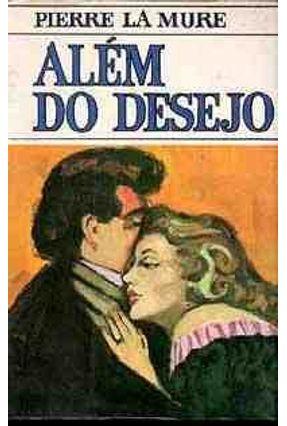 Alem do Desejo - Col Cores do Tempo Passado - Mure,Pierre La | Hoshan.org
