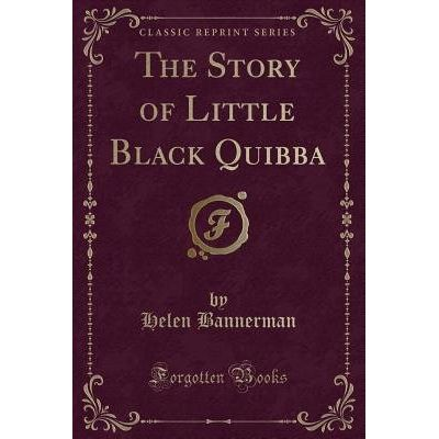 The Story Of Little Black Quibba (Classic Reprint)