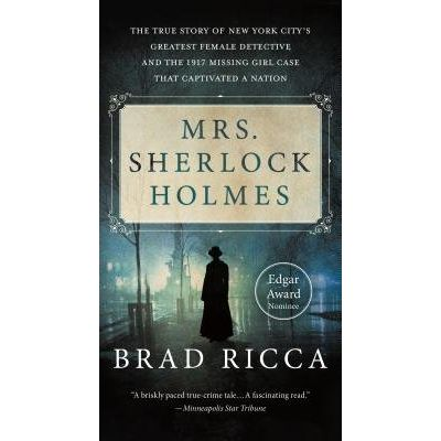 Mrs. Sherlock Holmes - The True Story Of New York City's Greatest Female Detective And The 1917 Missing Girl Case That C