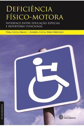 Deficiência Físico-motora - Interface Entre Educação Especial E Repertório Funcional - Israel,Vera Lúcia Bertoldi,Andréa Lúcia Sério pdf epub