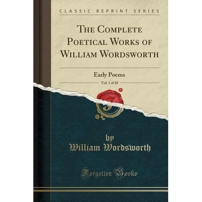 The Complete Poetical Works Of William Wordsworth, Vol. 1 Of 10 - Early Poems (Classic Reprint)