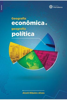 Geografia Econômica E Geografia Política - Alves,Alceli Ribeiro | Hoshan.org