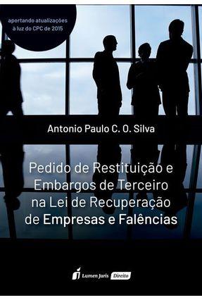 Pedido De Restituição E Embargos De Teceiro Na Lei De Recuperação De Empresas E Falências - Silva,Antônio Paulo C. O. pdf epub