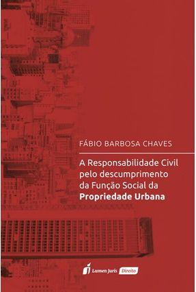A Responsabilidade Civil Pelo Descumprimento Da Função Social Da Propriedade Urbana - Chaves,Fábio Barbosa | Hoshan.org