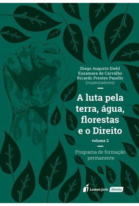 A Luta Pela Terra, Água, Florestas E O Direito - Vol. 2 - Carvalho,Euzamara de Diehl,Diego Augusto Prazello,Ricardo Prestes   Hoshan.org