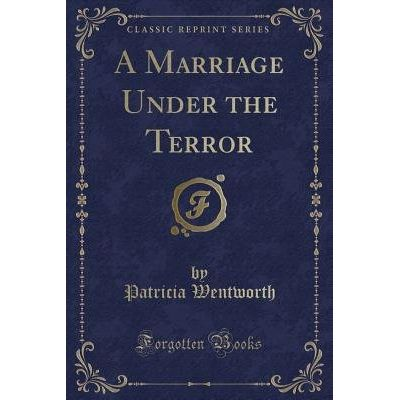 A Marriage Under The Terror (Classic Reprint)