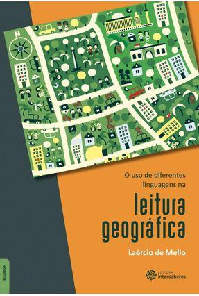O Uso De Diferentes Linguagens Na Leitura Geográfica - Mello,Laércio De pdf epub