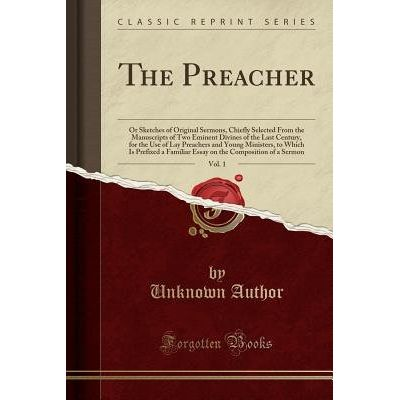 The Preacher, Vol. 1 - Or Sketches Of Original Sermons, Chiefly Selected From The Manuscripts Of Two Eminent Divines Of