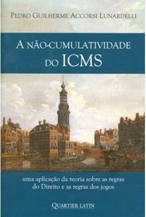 A Não-cumulatividade do Icms - Linardelli,Pedro Guilherme Accorsi | Tagrny.org