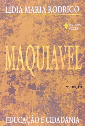 Maquiavel - Educação e Cidadania - Rodrigo,Lídia Maria | Hoshan.org