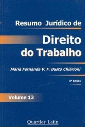Resumo Jurídico de Direito do Trabalho - Voleme 13 - 5ª Edição 2007 - Chiarioni,Maria Fernanda V.f. Busto pdf epub