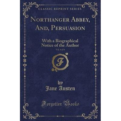 Northanger Abbey, And, Persuasion, Vol. 4 Of 4 - With A Biographical Notice Of The Author (Classic Reprint)