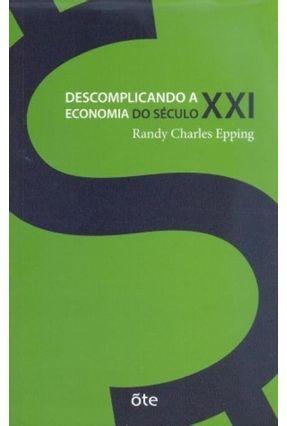 Descomplicando a Economia do Século Xxi - Epping,Randy Charles | Hoshan.org
