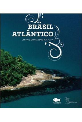 Brasil Atlântico - Um País Com a Raiz Na Matabrasil Atlântico - Um País Com a Raiz Na Mata - Cavalcanti,Roberto | Tagrny.org