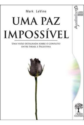 Uma Paz Impossível - Uma Visão Detalhada Sobre o Conflito Entre Israel e Palestina - Audiolivro - Levine,Mark   Hoshan.org
