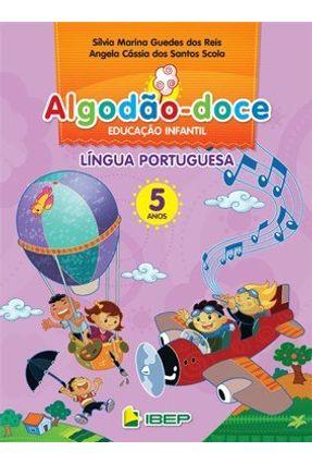 Algodão Doce - Educação Infantil - Língua Portuguesa - 5 Anos - Reis,Sílvia Marina Guedes dos Dos Santos Scola,Angela Cássia   Hoshan.org