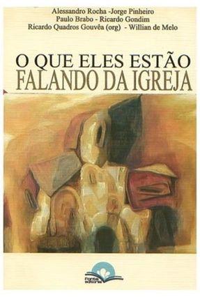 O Que Eles Estão Falando da Igreja - Pinheiro,Jorge Rocha,Alessandro Brabo,Paulo | Tagrny.org