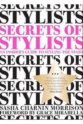Secrets Of Stylists - An Insider's Guide To Styling The Stars - Charnin Morrison,Sasha | Hoshan.org