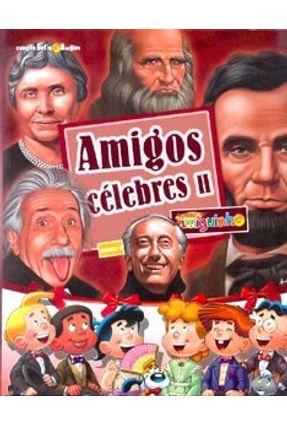 Amigos Célebres Ii - Col. Entre Amigos - Vol. 4 - Lopes,Maria Augusta | Nisrs.org